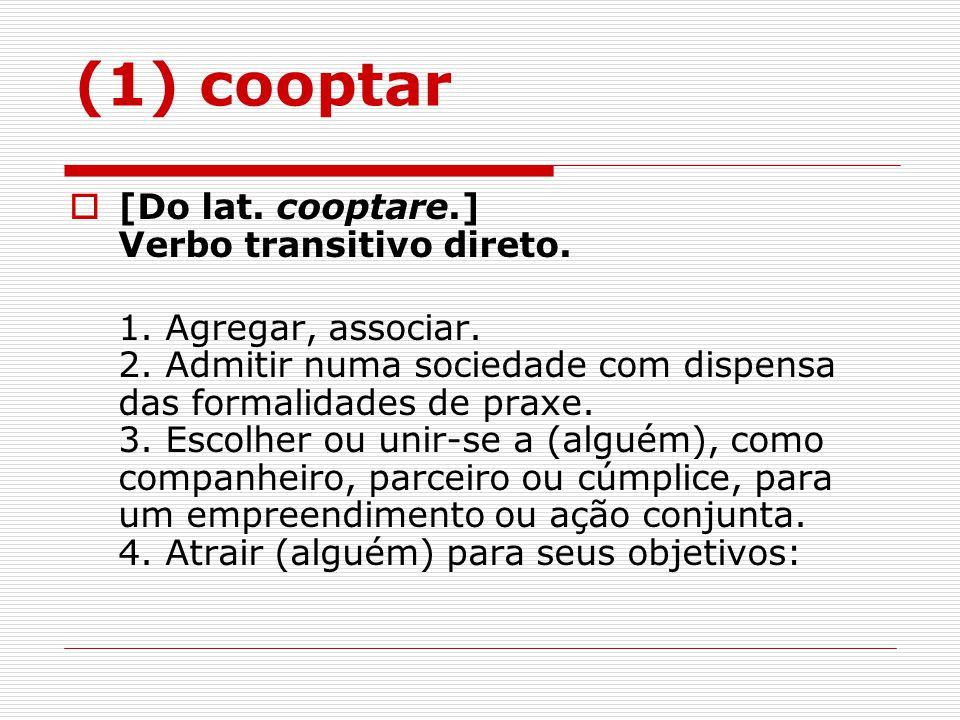 (1) cooptar [Do lat. cooptare.] Verbo transitivo direto.